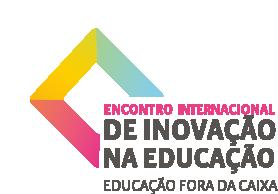 Encontro Internacional de Inovação na Educação - Educação Fora da Caixa